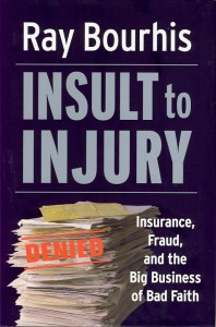 Author Ray Bourhis - Insult to Injury, Insurance Fraud, and the Big Business of Bad Faith