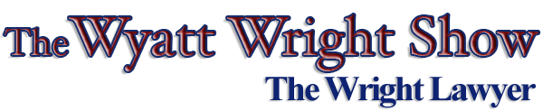 Wyatt Wright Show - The Wright Lawyer